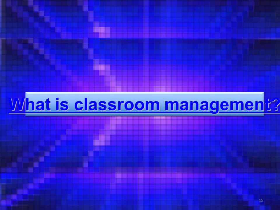 15 What is classroom management. What is classroom management.