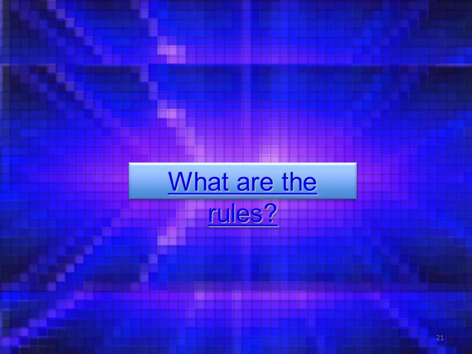 21 What are the rules What are the rules What are the rules What are the rules