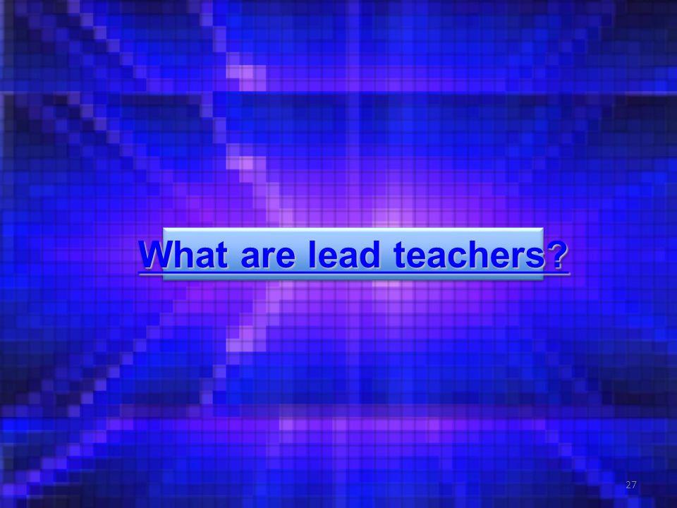 27 What are lead teachers What are lead teachers What are lead teachers What are lead teachers