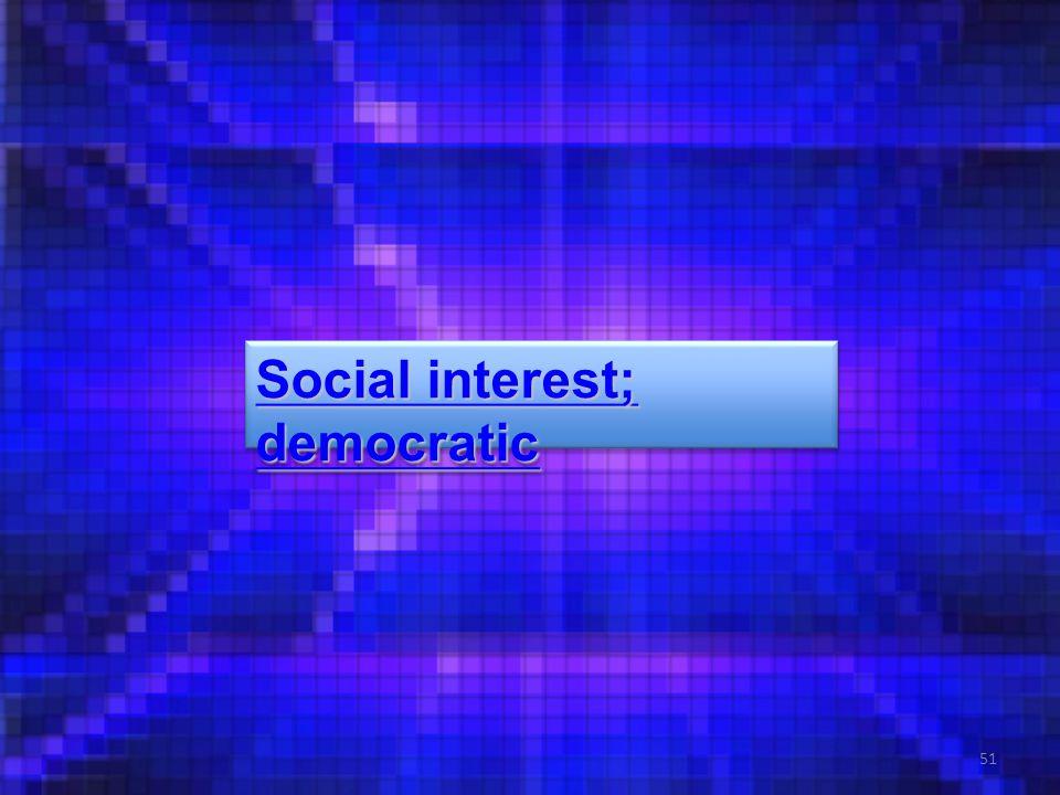 51 Social interest; democratic Social interest; democratic Social interest; democratic Social interest; democratic