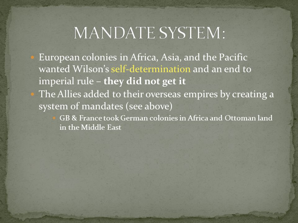 European colonies in Africa, Asia, and the Pacific wanted Wilson's self-determination and an end to imperial rule – they did not get it The Allies add