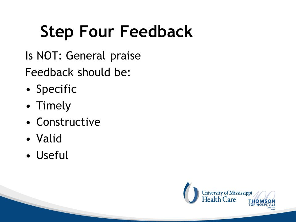 Step Four Feedback Is NOT: General praise Feedback should be: Specific Timely Constructive Valid Useful