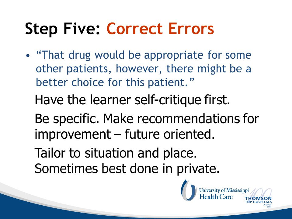 Step Five: Correct Errors That drug would be appropriate for some other patients, however, there might be a better choice for this patient. Have the learner self-critique first.