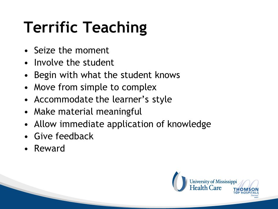 Terrific Teaching Seize the moment Involve the student Begin with what the student knows Move from simple to complex Accommodate the learner's style Make material meaningful Allow immediate application of knowledge Give feedback Reward