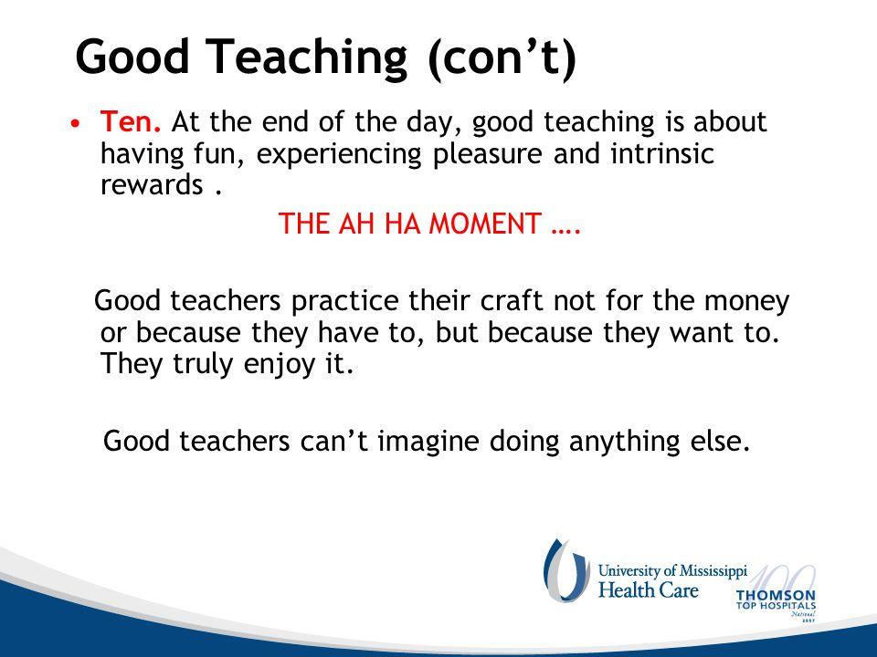 Good Teaching (con't) Ten.
