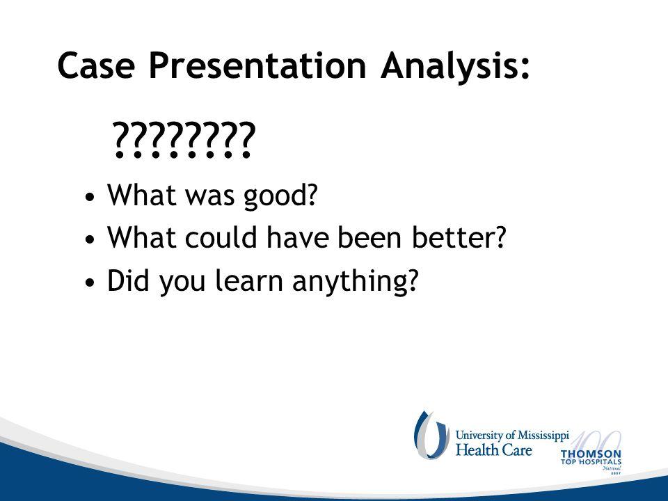 Case Presentation Analysis: . What was good.
