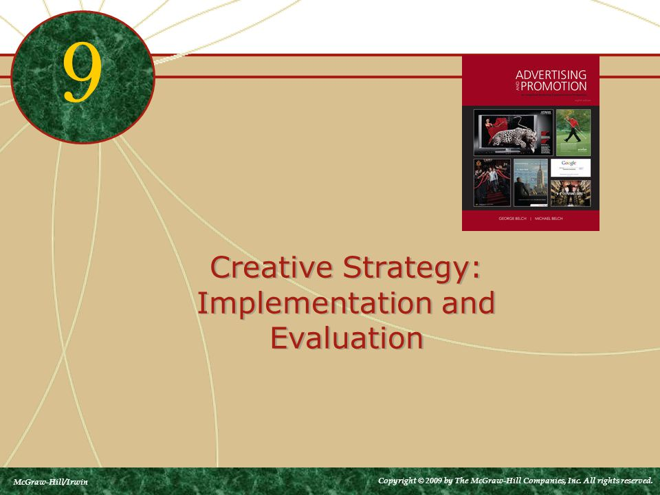 Creative Strategy: Implementation and Evaluation 9 McGraw-Hill/Irwin Copyright © 2009 by The McGraw-Hill Companies, Inc.