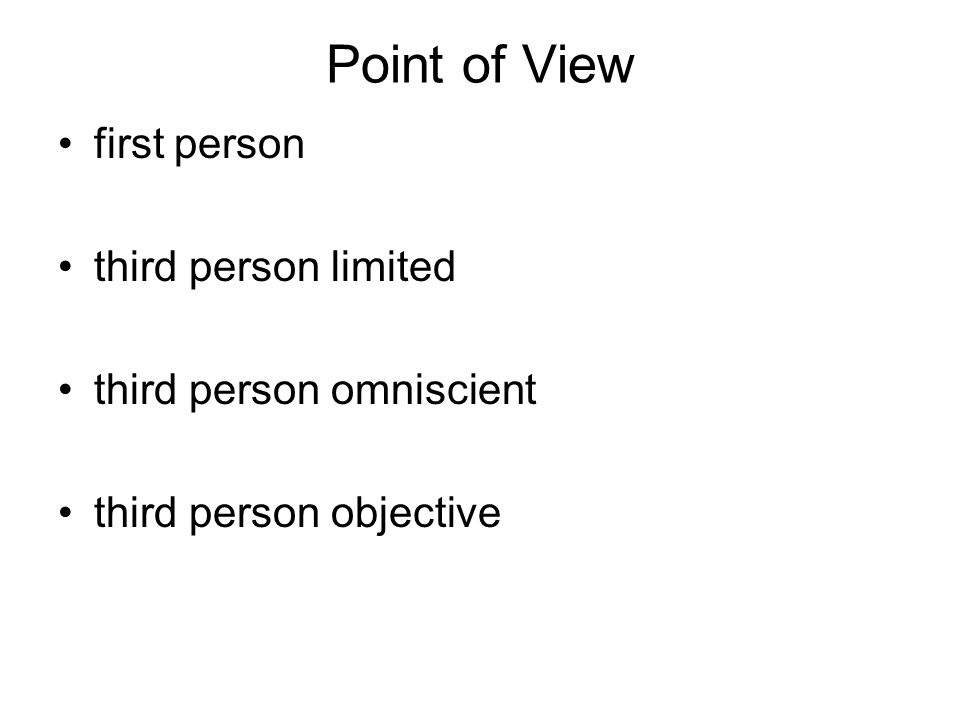 Point of View first person third person limited third person omniscient third person objective