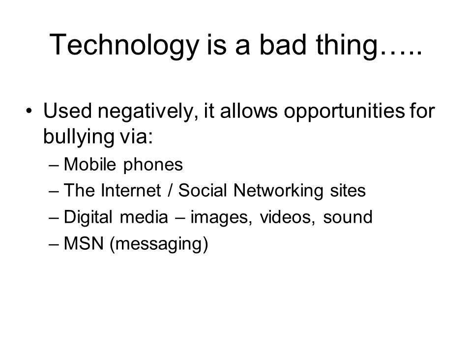 Technology is a bad thing…..
