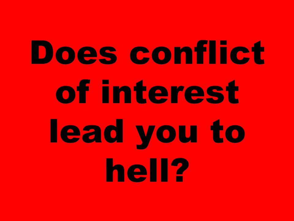 Does conflict of interest lead you to hell
