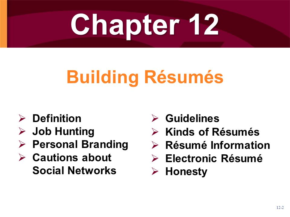 12-2 Chapter 12 Building Résumés   Definition   Job Hunting   Personal Branding   Cautions about Social Networks   Guidelines   Kinds of R