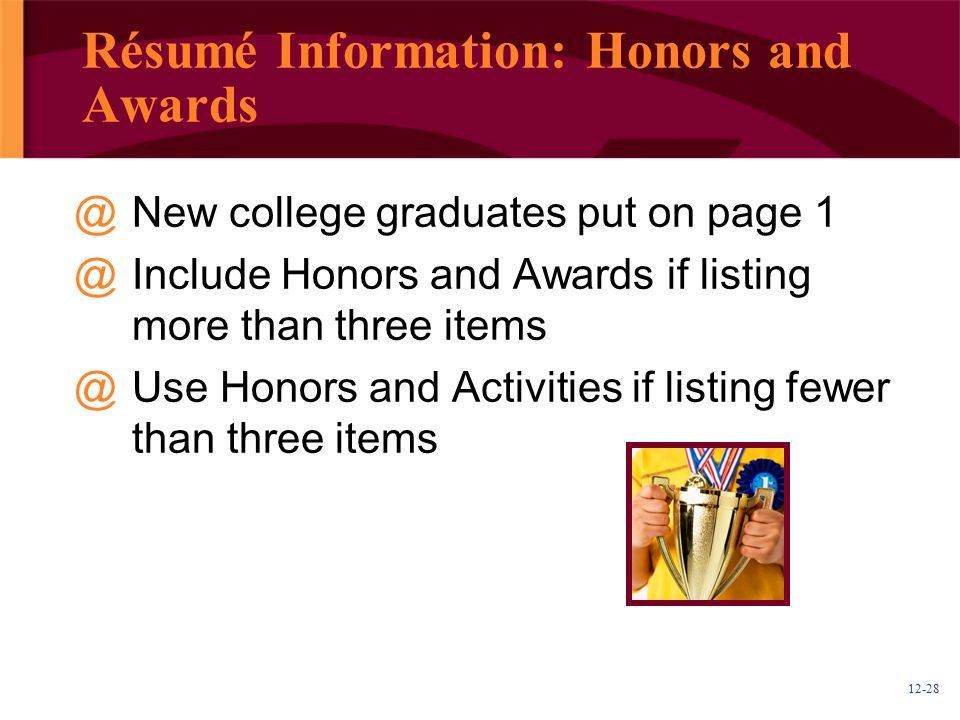 12-28 Résumé Information: Honors and Awards @New college graduates put on page 1 @Include Honors and Awards if listing more than three items @Use Hono