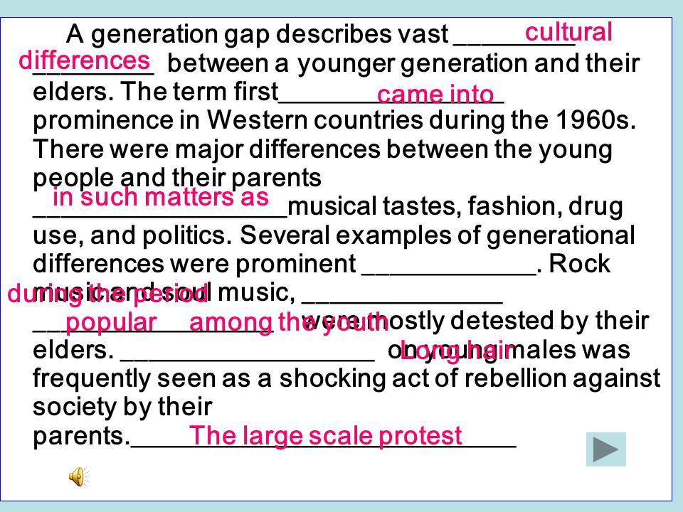 A generation gap describes vast _________ _________ between a younger generation and their elders.