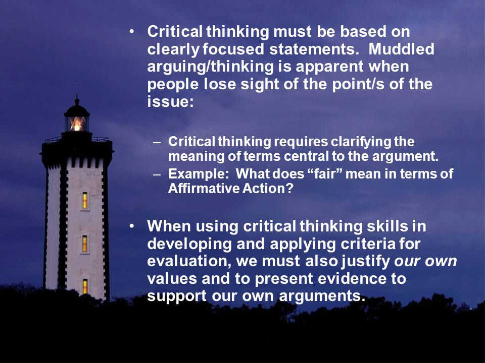 Critical thinking must be based on clearly focused statements.
