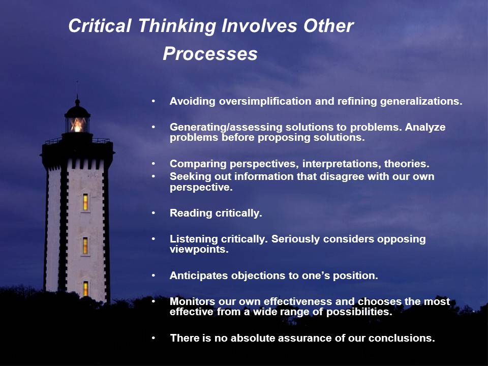 Critical Thinking Involves Other Processes Avoiding oversimplification and refining generalizations.