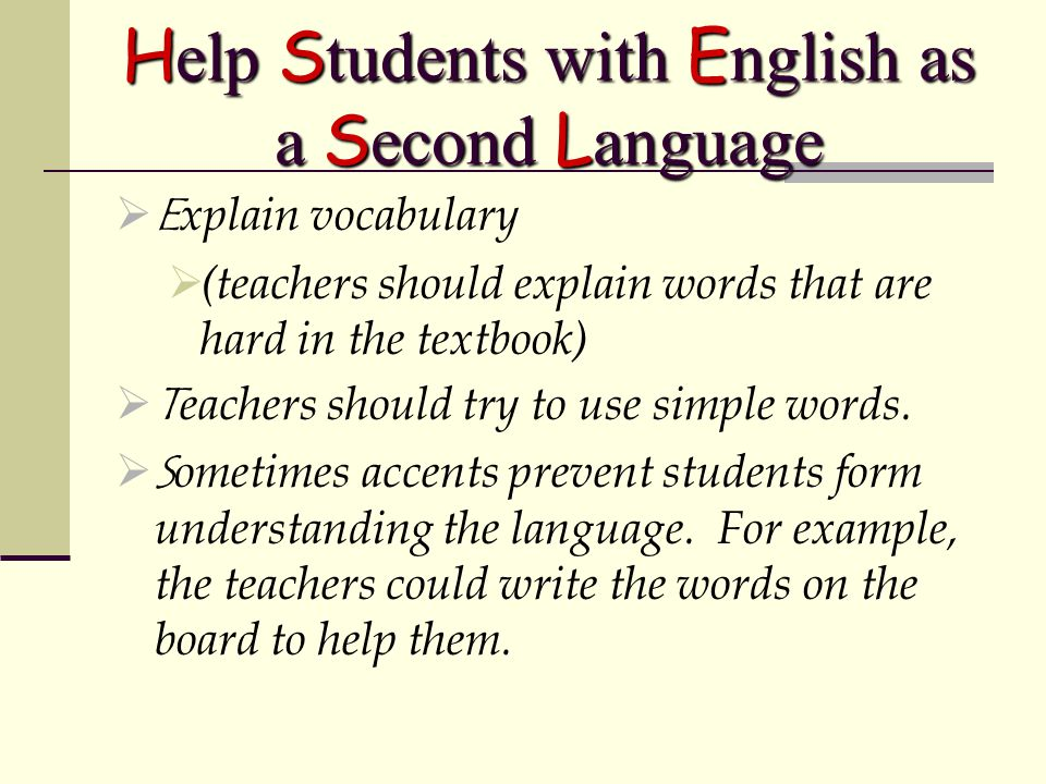 Continued…  I f a teacher doesn't speak Spanish or the language that the students speak, ask other students who does to help them.