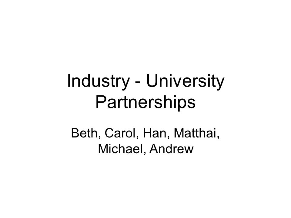Industry - University Partnerships Beth, Carol, Han, Matthai, Michael, Andrew