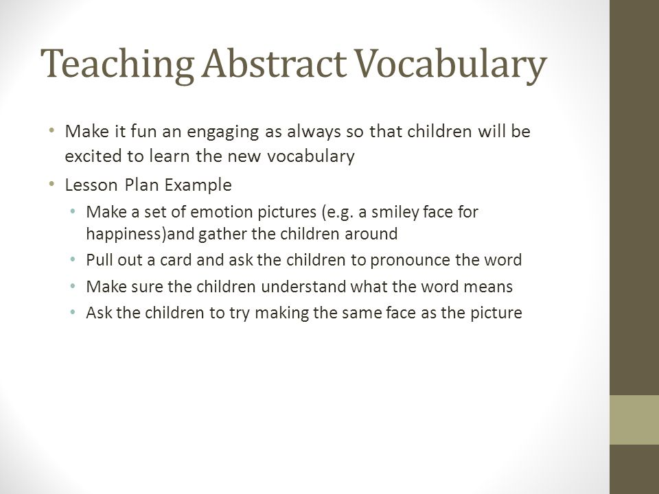 Teaching Abstract Vocabulary Make it fun an engaging as always so that children will be excited to learn the new vocabulary Lesson Plan Example Make a set of emotion pictures (e.g.