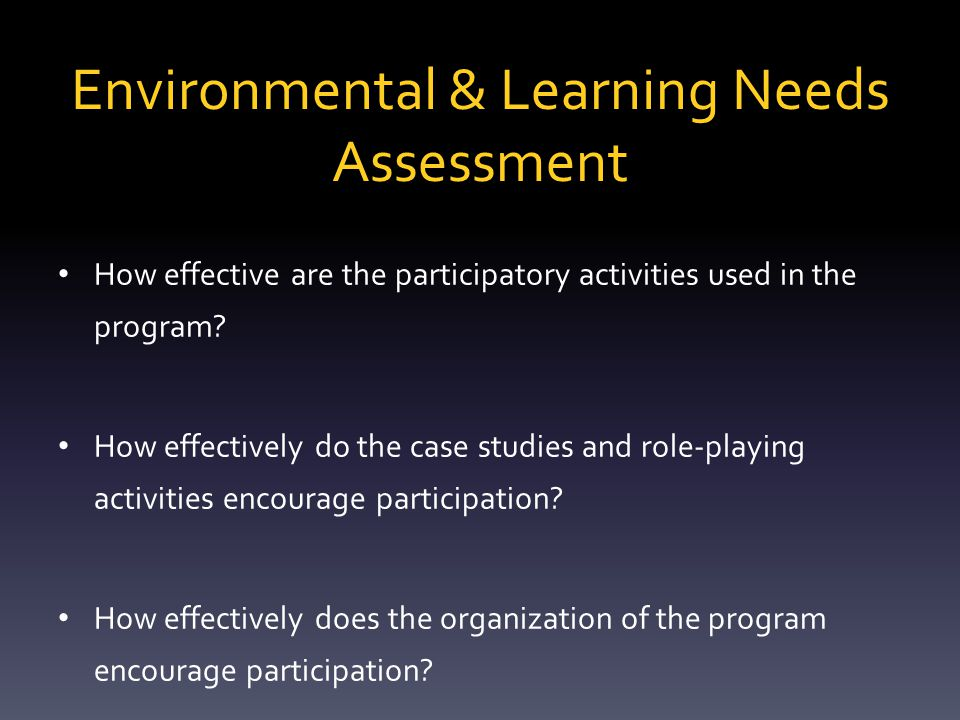 Environmental & Learning Needs Assessment  Does the learning environment encourage active participation.