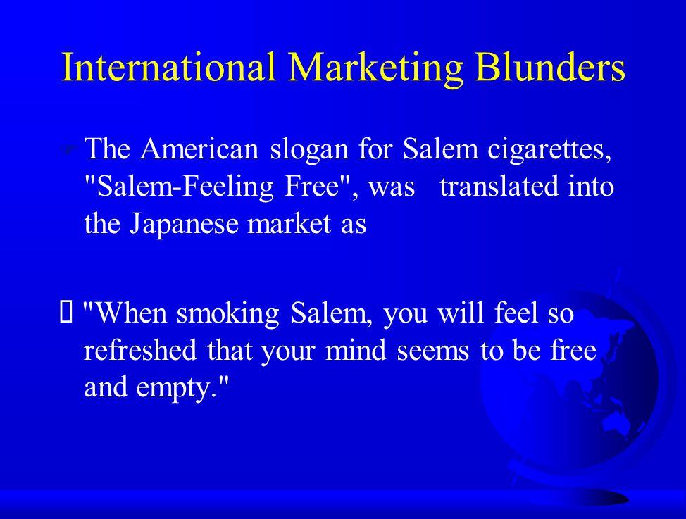 International Marketing Blunders F The American slogan for Salem cigarettes,