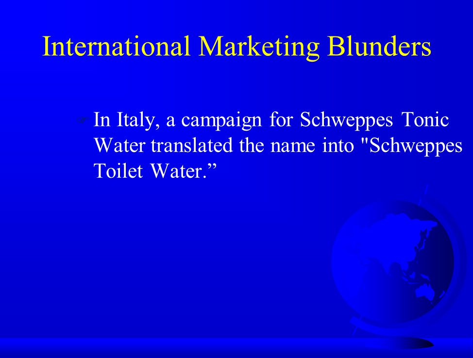 International Marketing Blunders F In Italy, a campaign for Schweppes Tonic Water translated the name into