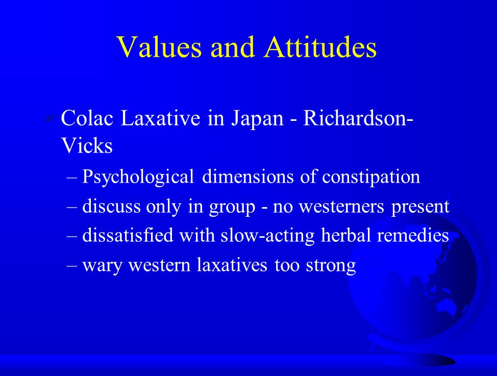 Values and Attitudes F Colac Laxative in Japan - Richardson- Vicks –Psychological dimensions of constipation –discuss only in group - no westerners pr