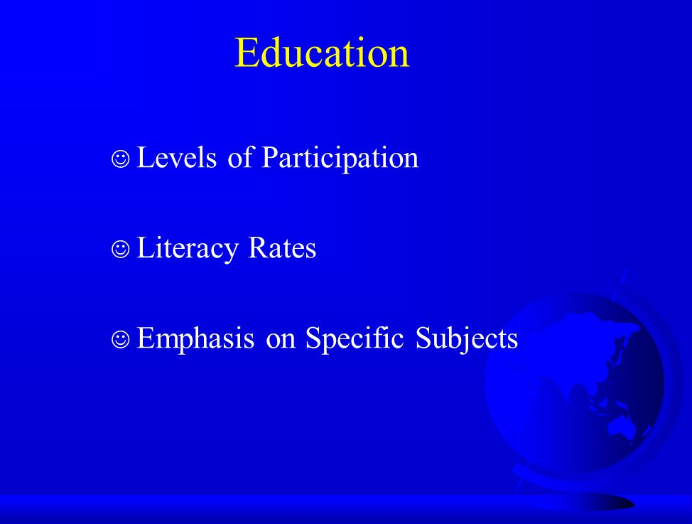 Education J Levels of Participation J Literacy Rates J Emphasis on Specific Subjects