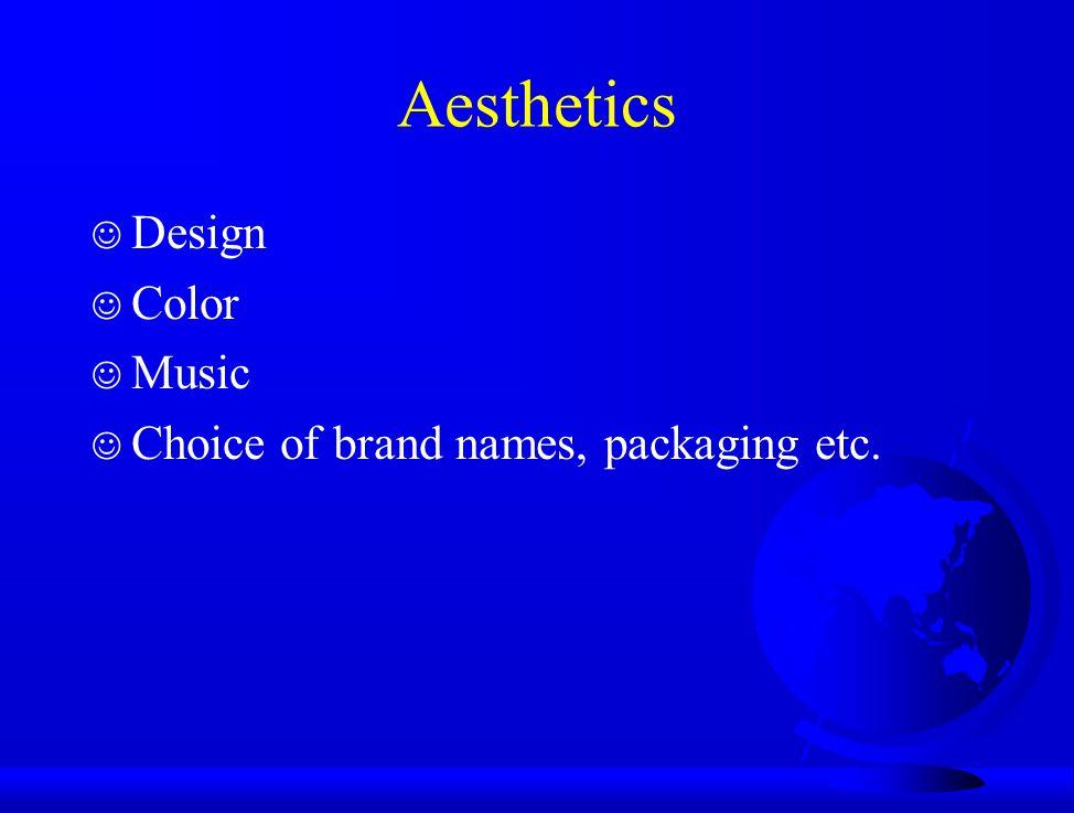 Aesthetics J Design J Color J Music J Choice of brand names, packaging etc.