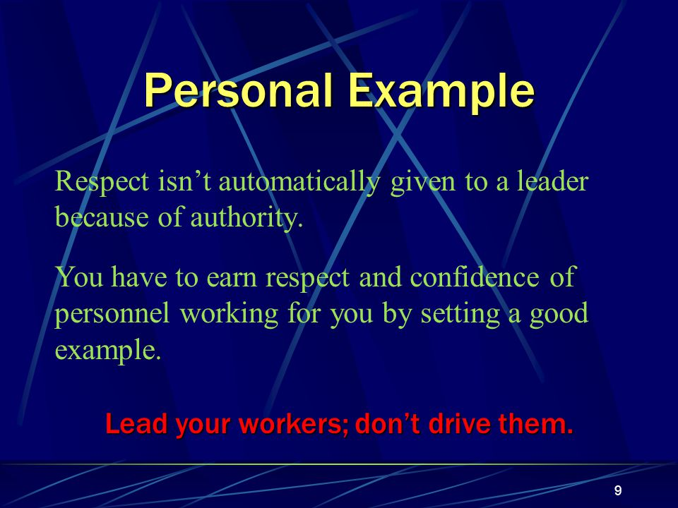 9 Personal Example Respect isn't automatically given to a leader because of authority.
