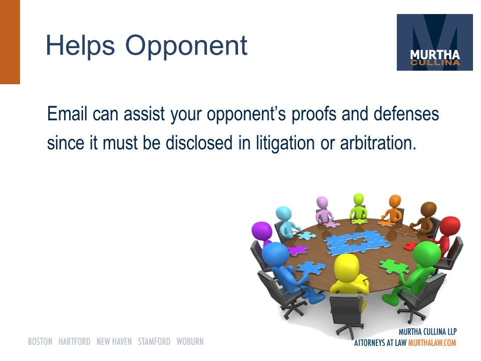 Helps Opponent Email can assist your opponent's proofs and defenses since it must be disclosed in litigation or arbitration.