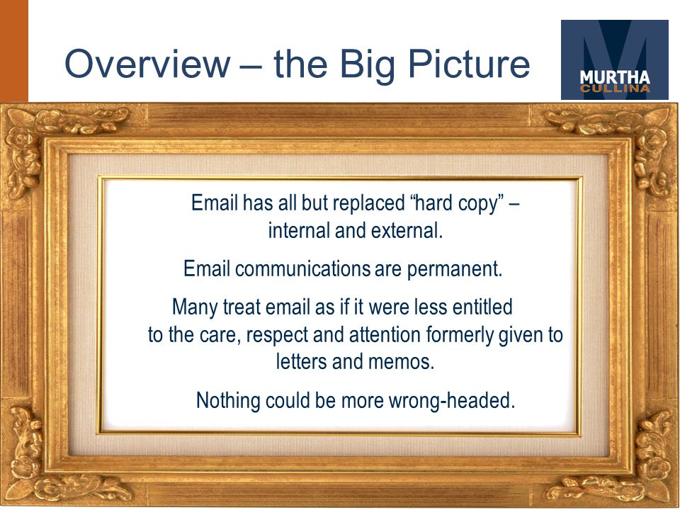 Overview – the Big Picture Email has all but replaced hard copy – internal and external.
