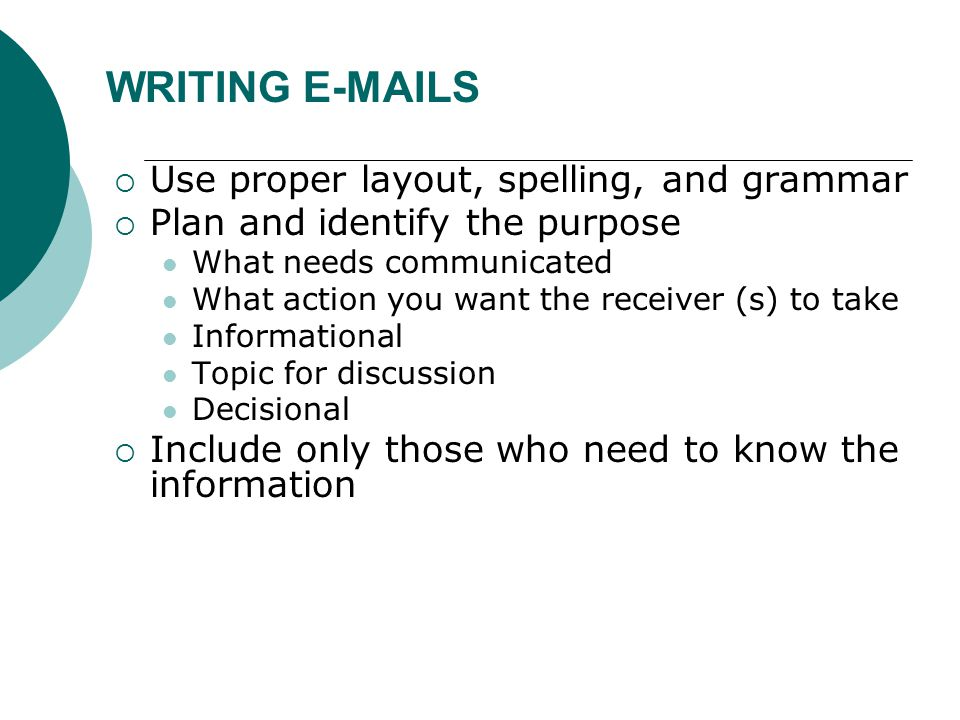 WRITING E-MAILS  Main recipient To Message directed to  Copy Cc Named in the message  Blind copy Bcc Other recipients are not aware of the blind copy recipient