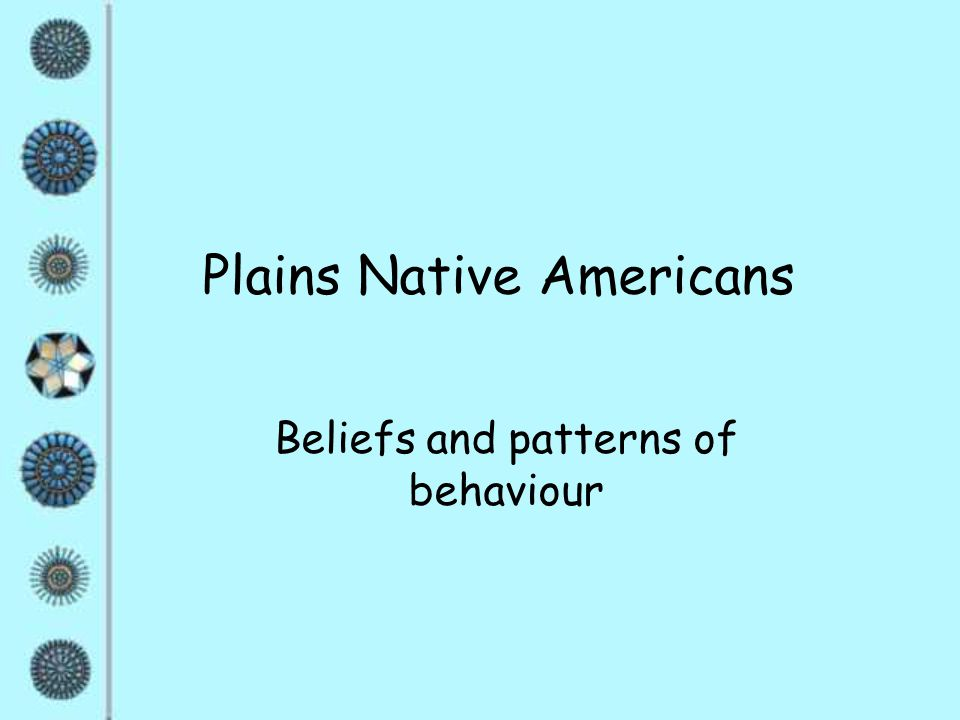 Plains Native Americans Beliefs and patterns of behaviour