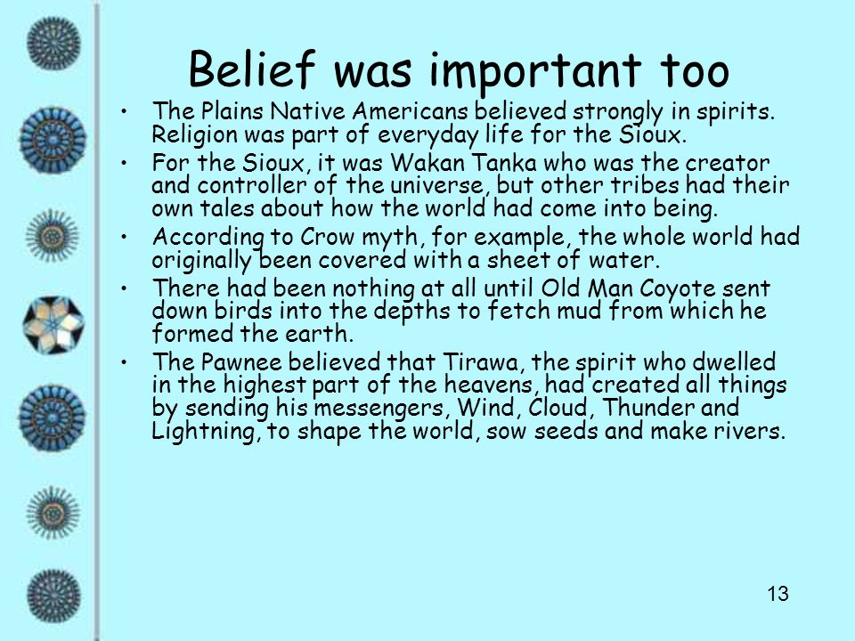 13 Belief was important too The Plains Native Americans believed strongly in spirits.