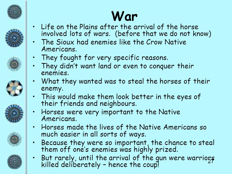 27 War Life on the Plains after the arrival of the horse involved lots of wars.