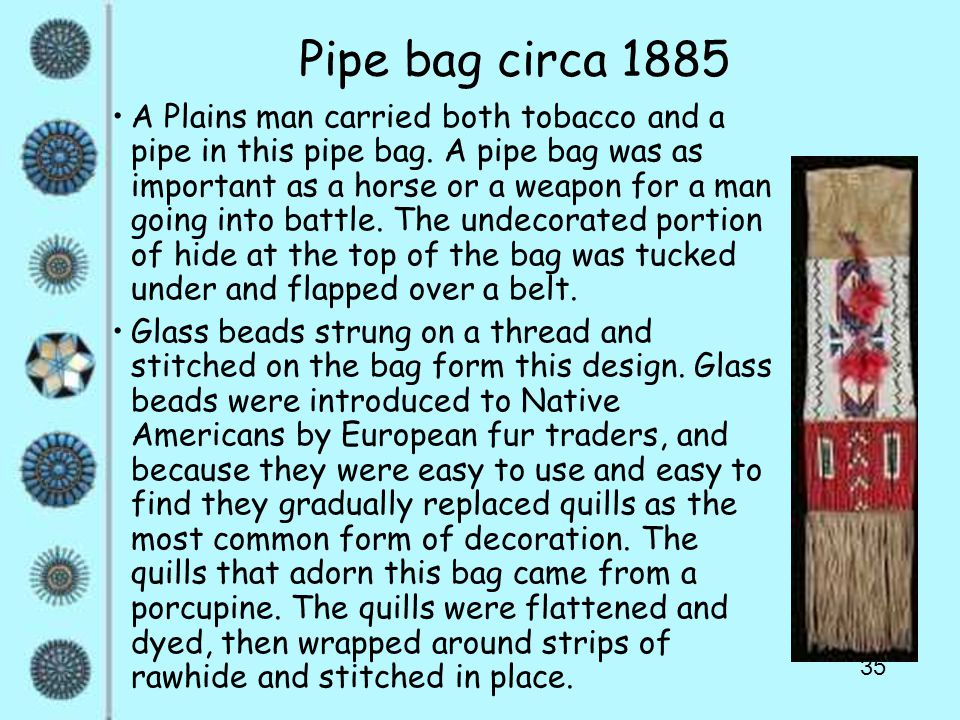 35 Pipe bag circa 1885 A Plains man carried both tobacco and a pipe in this pipe bag.