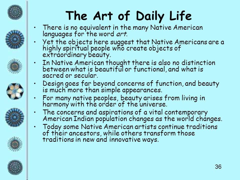 36 The Art of Daily Life There is no equivalent in the many Native American languages for the word art. Yet the objects here suggest that Native Ameri