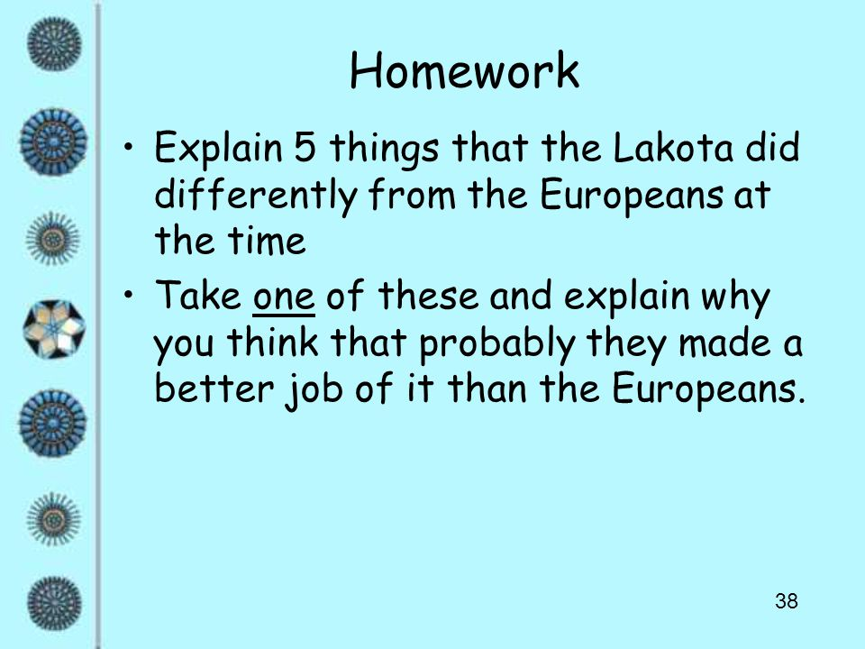 38 Homework Explain 5 things that the Lakota did differently from the Europeans at the time Take one of these and explain why you think that probably