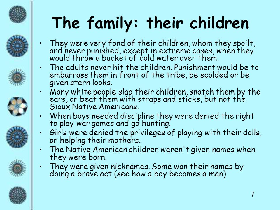 7 The family: their children They were very fond of their children, whom they spoilt, and never punished, except in extreme cases, when they would throw a bucket of cold water over them.