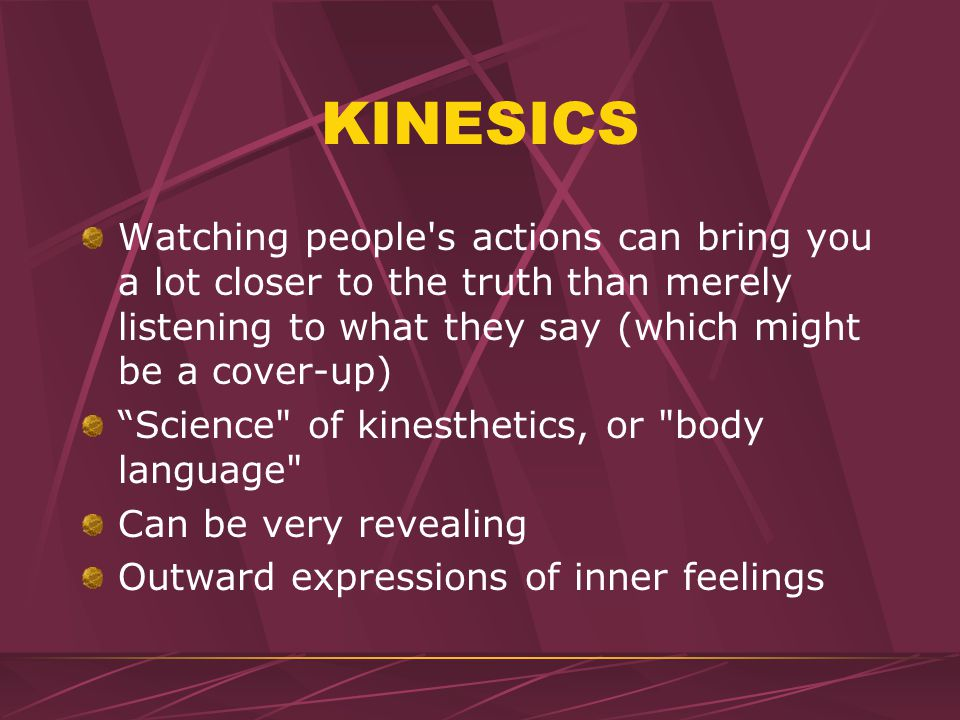 Kinesics Body Movement Excludes physical contact with another s body Ex.
