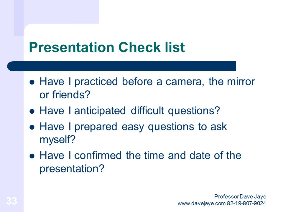 Professor Dave Jaye www.davejaye.com 82-19-807-9024 32 Presentation Check list Is my purpose crystal clear.
