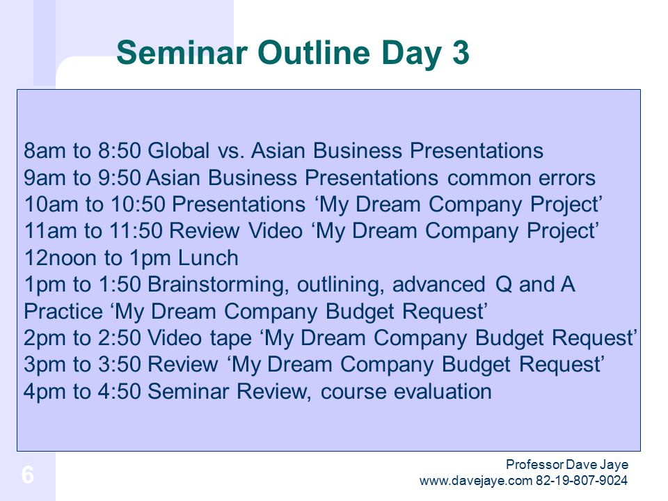 Professor Dave Jaye www.davejaye.com 82-19-807-9024 6 Seminar Outline Day 3 8am to 8:50 Global vs.