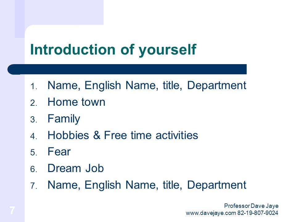 Professor Dave Jaye www.davejaye.com 82-19-807-9024 7 Introduction of yourself 1.