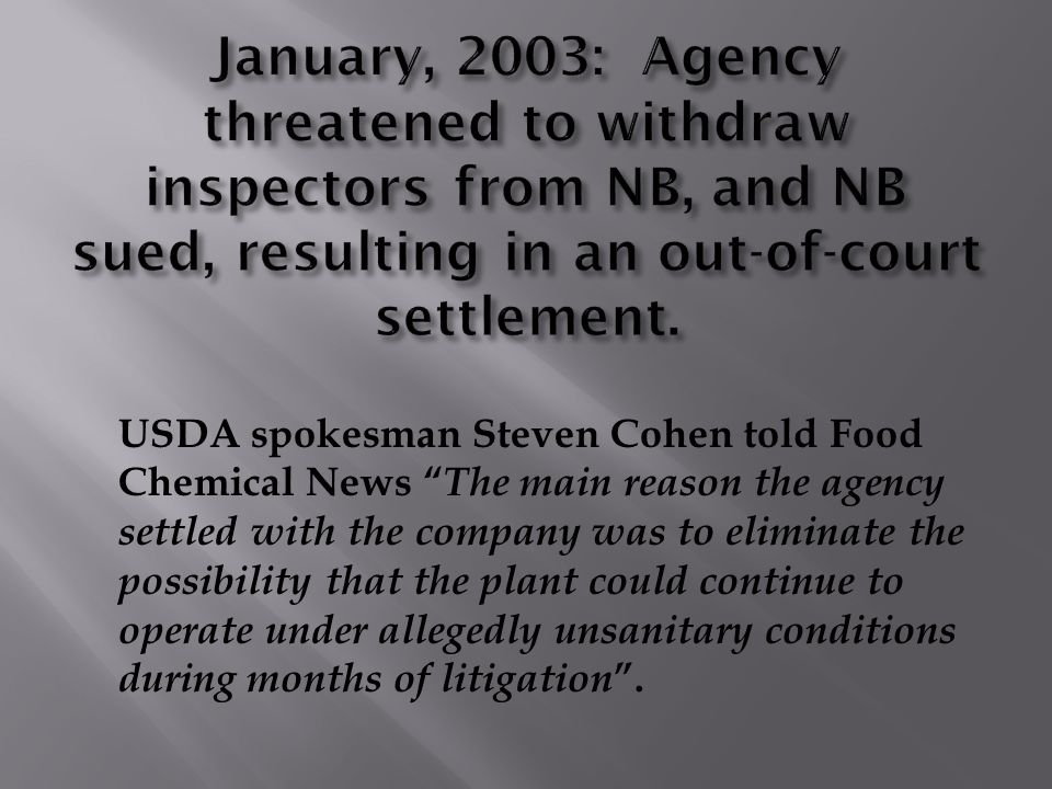 "USDA spokesman Steven Cohen told Food Chemical News "" The main reason the agency settled with the company was to eliminate the possibility that the pl"