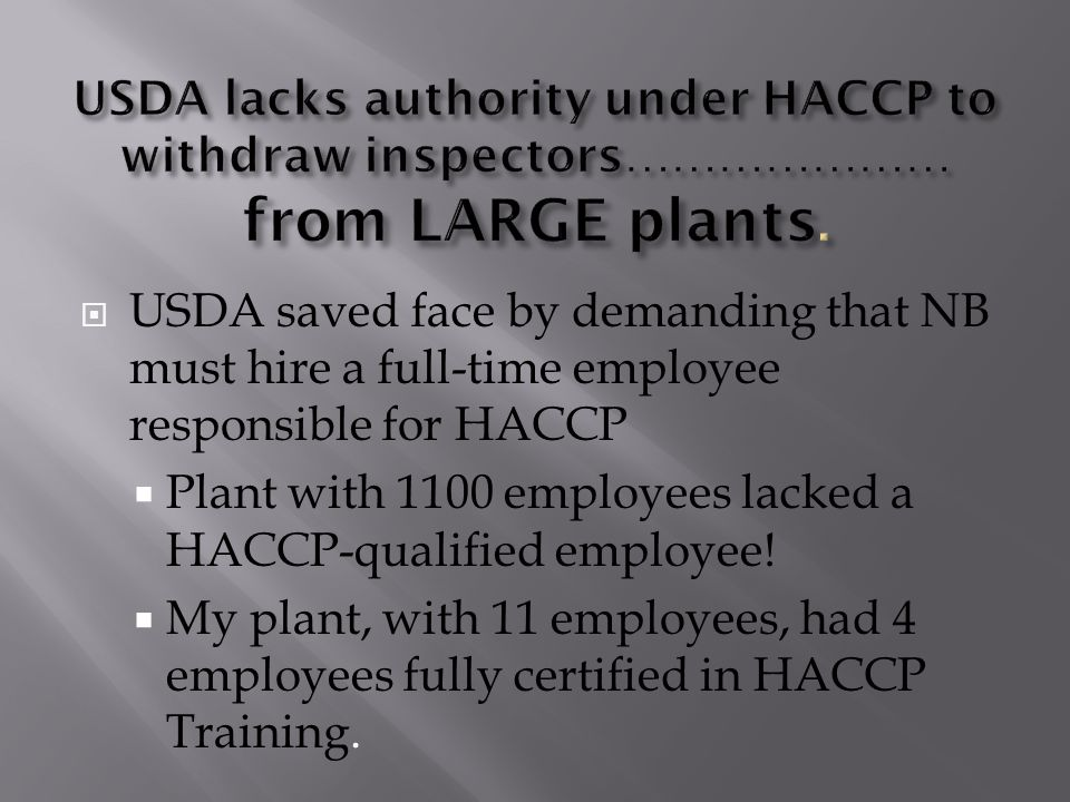  USDA saved face by demanding that NB must hire a full-time employee responsible for HACCP  Plant with 1100 employees lacked a HACCP-qualified emplo