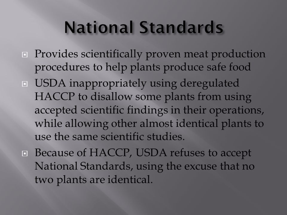  Provides scientifically proven meat production procedures to help plants produce safe food  USDA inappropriately using deregulated HACCP to disallo