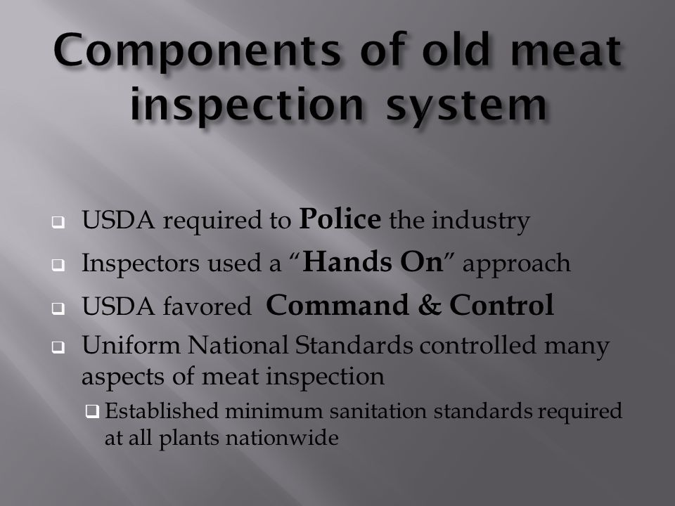 " USDA required to Police the industry  Inspectors used a "" Hands On "" approach  USDA favored Command & Control  Uniform National Standards control"