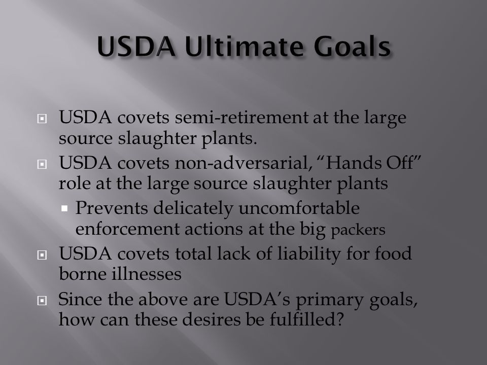" USDA covets semi-retirement at the large source slaughter plants.  USDA covets non-adversarial, ""Hands Off"" role at the large source slaughter plan"