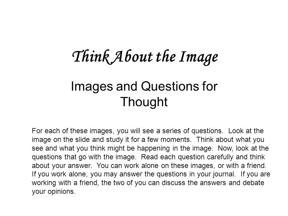 Think About the Image Images and Questions for Thought For each of these images, you will see a series of questions.