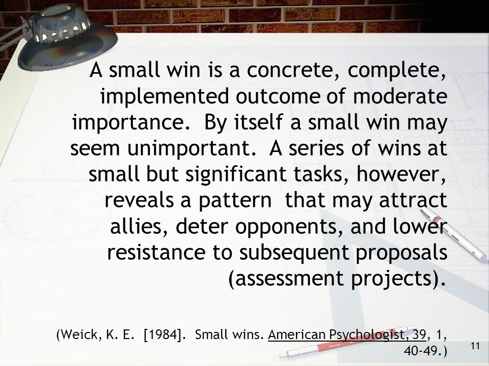 11 A small win is a concrete, complete, implemented outcome of moderate importance.
